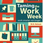 [PDF] [EPUB] Taming the Work Week: Work Smarter Not Longer Download