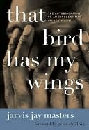 [PDF] [EPUB] That Bird Has My Wings: The Autobiography of an Innocent Man on Death Row Download by Jarvis Jay Masters