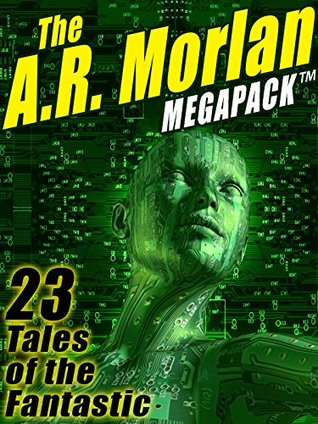 [PDF] [EPUB] The A.R. Morlan MEGAPACK ®: 23 Tales of the Fantastic Download by A.R. Morlan