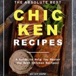 [PDF] [EPUB] The Absolute Best Chicken Recipes: A Guide to Help You Master the Best Chicken Recipes! Download