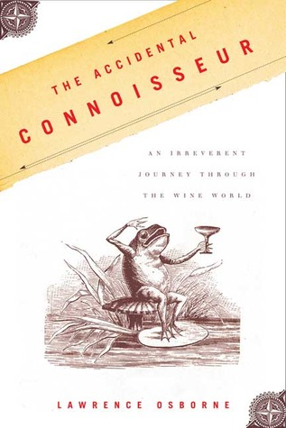 [PDF] [EPUB] The Accidental Connoisseur: An Irreverent Journey Through the Wine World Download by Lawrence Osborne