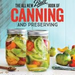 [PDF] [EPUB] The All New Ball Book Of Canning And Preserving: Over 200 of the Best Canned, Jammed, Pickled, and Preserved Recipes Download