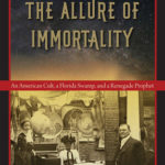 [PDF] [EPUB] The Allure of Immortality: An American Cult, a Florida Swamp, and a Renegade Prophet Download