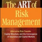 [PDF] [EPUB] The Art of Risk Management: Alternative Risk Transfer, Capital Structure, and the Convergence of Insurance and Capital Markets Download