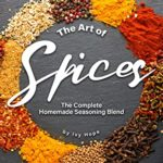 [PDF] [EPUB] The Art of Spices: The Complete Homemade Seasoning Blend Download