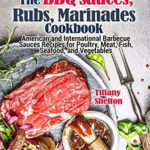 [PDF] [EPUB] The BBQ Sauces, Rubs, and Marinades Cookbook: American and International Barbecue Sauces Recipes for Poultry, Meat, Fish, Seafood, and Vegetables Download