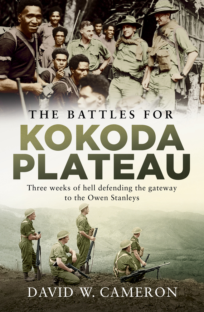 [PDF] [EPUB] The Battles for Kokoda Plateau: Three Weeks of Hell Defending the Gateway to the Owen Stanleys Download by David W. Cameron
