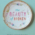 [PDF] [EPUB] The Beauty of Broken: My Story and Likely Yours Too Download