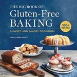 [PDF] [EPUB] The Big Book of Gluten-Free Baking: A Sweet and Savory Cookbook Download