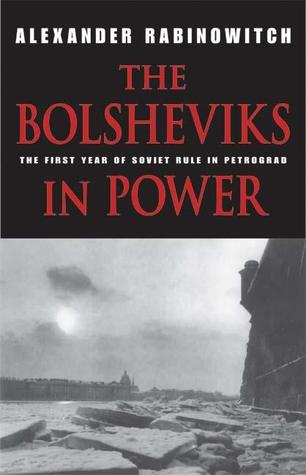 [PDF] [EPUB] The Bolsheviks in Power: The First Year of Soviet Rule in Petrograd Download by Alexander Rabinowitch