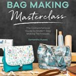 [PDF] [EPUB] The Complete Bag Making Masterclass: A comprehensive guide to modern bag making techniques Download