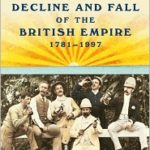 [PDF] [EPUB] The Decline and Fall of the British Empire, 1781-1997 Download