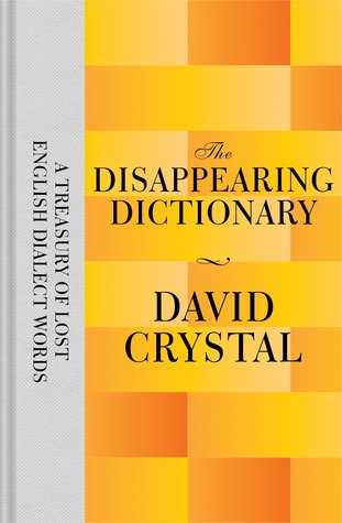[PDF] [EPUB] The Disappearing Dictionary: A Treasury of Lost English Dialect Words Download by David Crystal