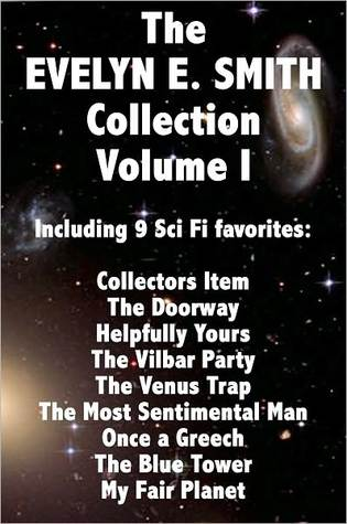 [PDF] [EPUB] The EVELYN E. SMITH Collection Volume I; Collectors Item The Doorway Helpfully Yours The Vilbar Party The Venus Trap The Most Sentimental Man, Once a Greech, The Blue Tower, My Fair Planet Download by Evelyn E. Smith