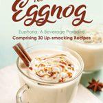 [PDF] [EPUB] The Eggnog Euphoria: A Beverage Paradise Comprising 30 Lip-smacking Recipes Download