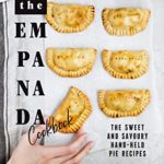 [PDF] [EPUB] The Empanada Cookbook: The Sweet and Savoury Hand-held Pie Recipes Download