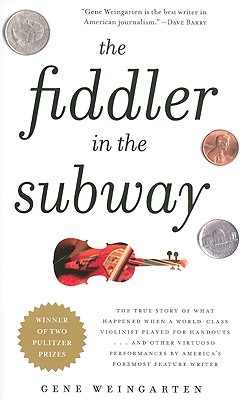 [PDF] [EPUB] The Fiddler in the Subway: And Other Great Pieces You May Have Missed Download by Gene Weingarten