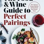 [PDF] [EPUB] The Food and Wine Guide to Perfect Pairings: 150 Delicious Recipes Matched with the World's Most Popular Wines Download