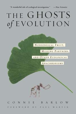 [PDF] [EPUB] The Ghosts of Evolution: Nonsensical Fruit, Missing Partners, and Other Ecological Anachronisms Download by Connie Barlow