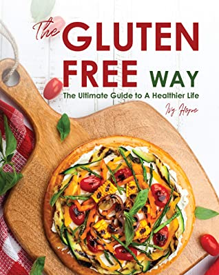 [PDF] [EPUB] The Gluten-Free Way: The Ultimate Guide to A Healthier Life Download by Ivy Hope