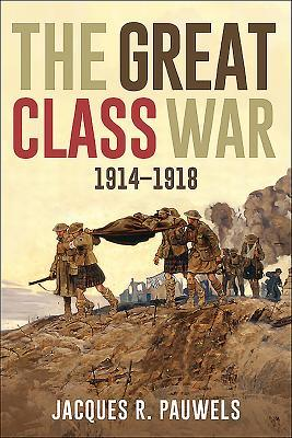 [PDF] [EPUB] The Great Class War 1914-1918 Download by Jacques R. Pauwels