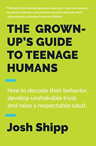 [PDF] [EPUB] The Grown-Up's Guide to Teenage Humans: How to Decode Their Behavior, Develop Unshakable Trust, and Raise a Respectable Adult Download by Josh Shipp