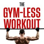 [PDF] [EPUB] The Gym-Less Workout: Calisthenics: Bodyweight training creating ridiculous physiques without the gym Download