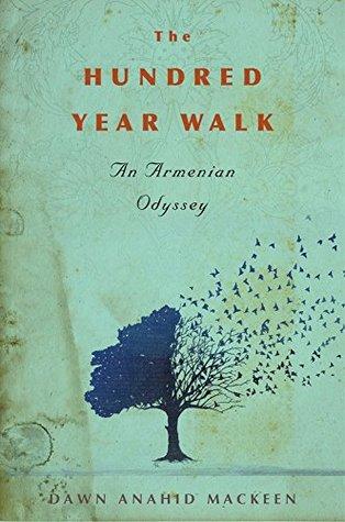 [PDF] [EPUB] The Hundred-Year Walk: An Armenian Odyssey Download by Dawn Anahid MacKeen