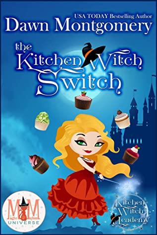 [PDF] [EPUB] The Kitchen Witch Switch (Magic and Mayhem Universe    Kitchen Witch Academy Book 1) Download by Dawn Montgomery