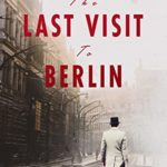 [PDF] [EPUB] The Last Visit to Berlin: A Historical Family Saga Based On A True Story Download