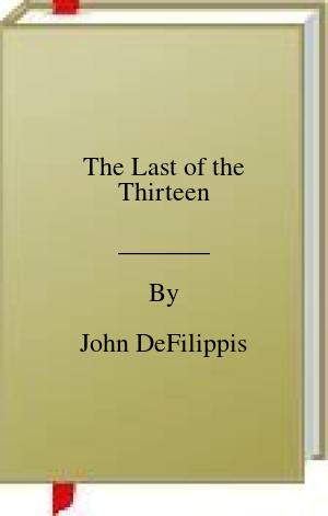 [PDF] [EPUB] The Last of the Thirteen Download by John DeFilippis