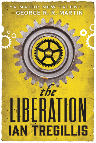 [PDF] [EPUB] The Liberation (The Alchemy Wars, #3) Download by Ian Tregillis