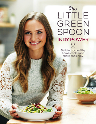 [PDF] [EPUB] The Little Green Spoon: Deliciously healthy home-cooking to share and enjoy Download by Indy Power