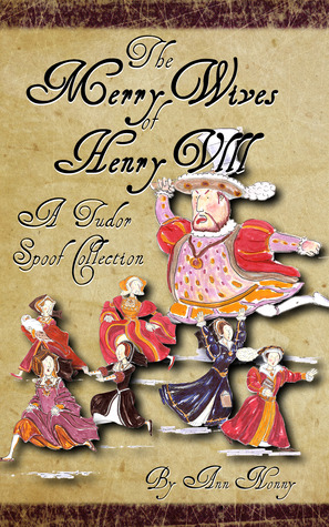 [PDF] [EPUB] The Merry Wives of Henry VIII: A Tudor Spoof Collection Download by Ann Nonny