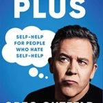 [PDF] [EPUB] The Plus: Self-Help for People Who Hate Self-Help Download