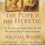 [PDF] [EPUB] The Pope and the Heretic: The True Story of Giordano Bruno, the Man Who Dared to Defy the Roman Inquisition Download