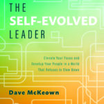 [PDF] [EPUB] The Self-Evolved Leader: Elevate Your Focus and Develop Your People In a World That Refuses to Slow Down Download