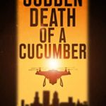 [PDF] [EPUB] The Sudden Death of a Cucumber: A conspiracy of unthinkable evil Download