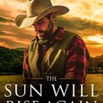 [PDF] [EPUB] The Sun Will Rise Again – Book 1 of the Broken Bow Series Download
