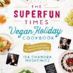 [PDF] [EPUB] The Superfun Times Vegan Holiday Cookbook: Entertaining for Absolutely Every Occasion Download