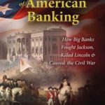[PDF] [EPUB] The Suppressed History of American Banking: How Big Banks Fought Jackson, Killed Lincoln, and Caused the Civil War Download