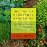 [PDF] [EPUB] The Tao of Vegetable Gardening: Cultivating Tomatoes, Greens, Peas, Beans, Squash, Joy, and Serenity Download