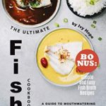 [PDF] [EPUB] The Ultimate Fish Cookbook: A Guide to Mouthwatering Fish Dishes with 70+ Tasty and Trusty Recipes – Bonus: Simple and Easy Fish Broth Recipes Download