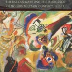 [PDF] [EPUB] The Wars of Yesterday: The Balkan Wars and the Emergence of Modern Military Conflict, 1912-13 Download