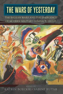 [PDF] [EPUB] The Wars of Yesterday: The Balkan Wars and the Emergence of Modern Military Conflict, 1912-13 Download by Katrin Boeckh