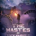 [PDF] [EPUB] The Wastes of Keldora: An Automation Crafting LitRPG Adventure (Factory of the Gods Book 1) Download