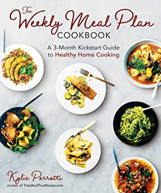 [PDF] [EPUB] The Weekly Meal Plan Cookbook: A 3-Month Kickstart Guide to Healthy Home Cooking Download by Kylie Perrotti