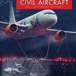 [PDF] [EPUB] The World's Greatest Civil Aircraft: An Illustrated History Download