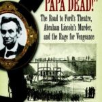 [PDF] [EPUB]  They Have Killed Papa Dead! : The Road to Ford's Theatre, Abraham Lincoln's Murder, and the Rage for Vengeance Download