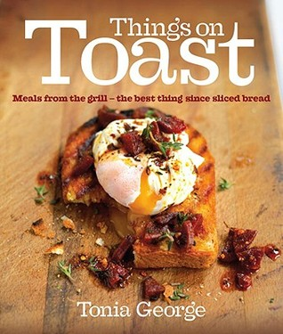 [PDF] [EPUB] Things on Toast: Meals from the grill - the best thing since sliced bread Download by Tonia George
